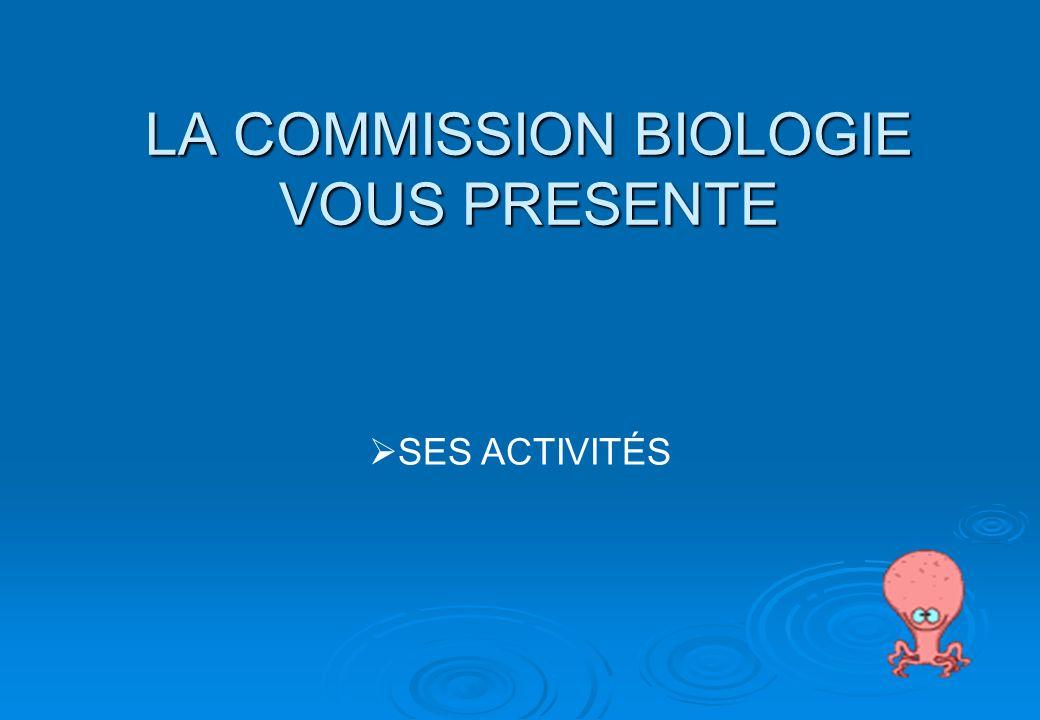 LA COMMISSION BIOLOGIE VOUS PRESENTE SES ACTIVITÉS