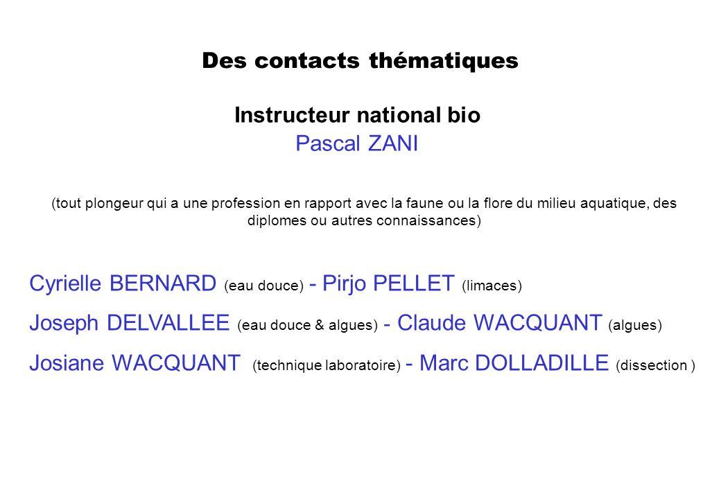 Des contacts thématiques Instructeur national bio Pascal ZANI (tout plongeur qui a une profession en rapport avec la faune ou la flore du milieu aquat