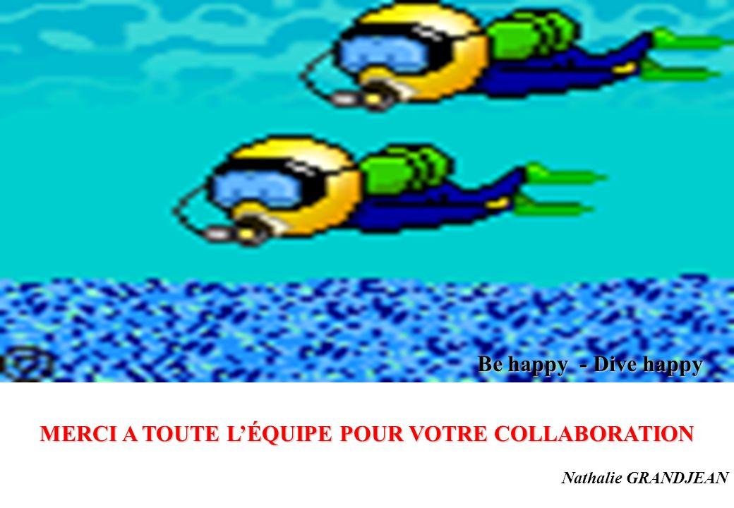 Nathalie GRANDJEAN MERCI A TOUTE LÉQUIPE POUR VOTRE COLLABORATION Be happy - Dive happy