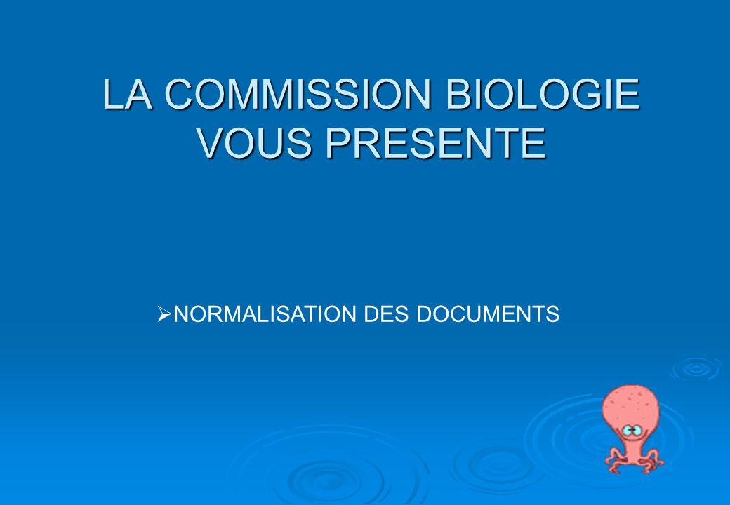 LA COMMISSION BIOLOGIE VOUS PRESENTE NORMALISATION DES DOCUMENTS