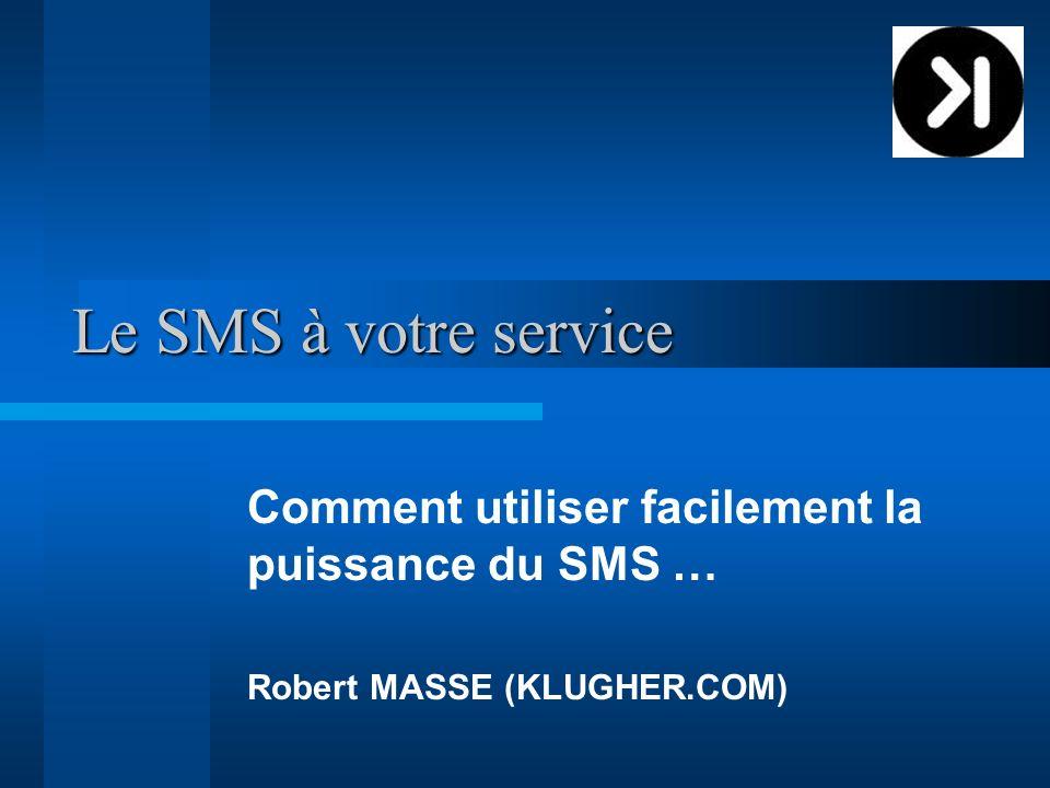 Le SMS à votre service Comment utiliser facilement la puissance du SMS … Robert MASSE (KLUGHER.COM)