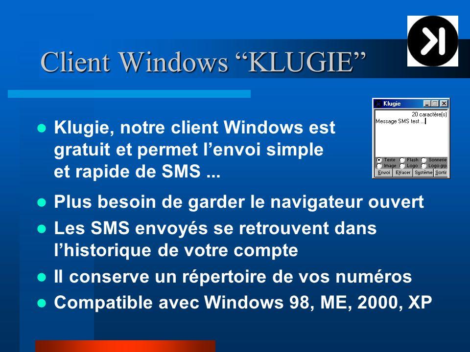 Client Windows KLUGIE Klugie, notre client Windows est gratuit et permet lenvoi simple et rapide de SMS... Plus besoin de garder le navigateur ouvert
