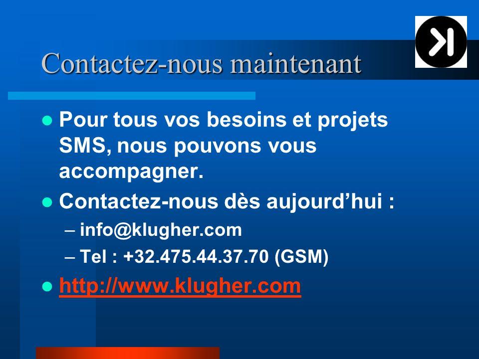 Contactez-nous maintenant Pour tous vos besoins et projets SMS, nous pouvons vous accompagner. Contactez-nous dès aujourdhui : –info@klugher.com –Tel