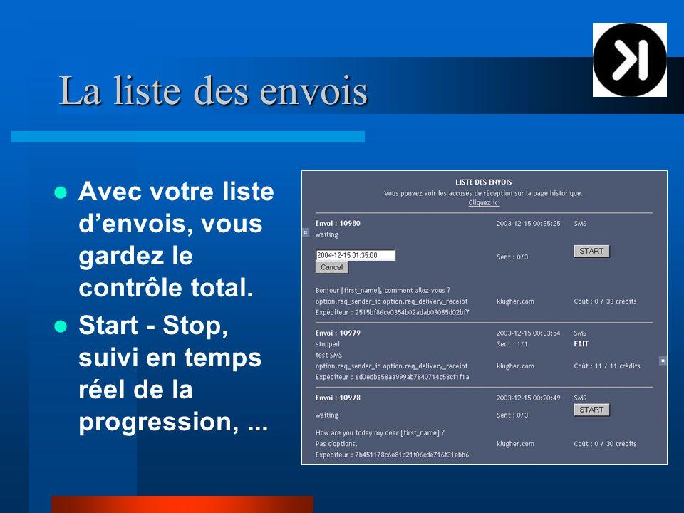 La liste des envois Avec votre liste denvois, vous gardez le contrôle total. Start - Stop, suivi en temps réel de la progression,...
