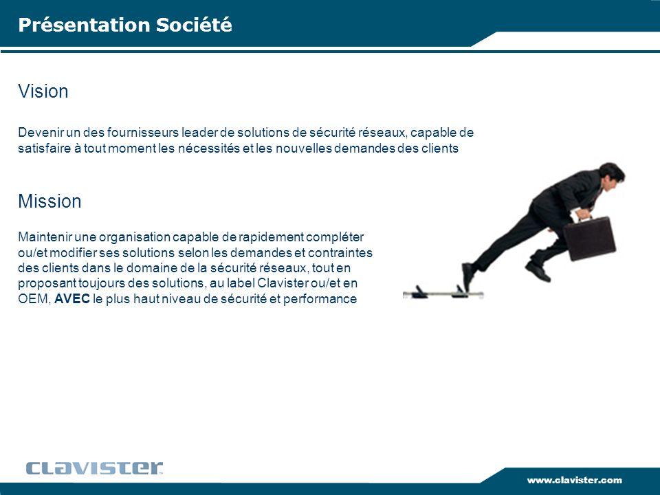 www.clavister.com Vision Devenir un des fournisseurs leader de solutions de sécurité réseaux, capable de satisfaire à tout moment les nécessités et le