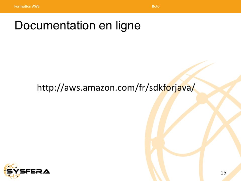 Documentation en ligne Formation AWSBoto 15 http://aws.amazon.com/fr/sdkforjava/