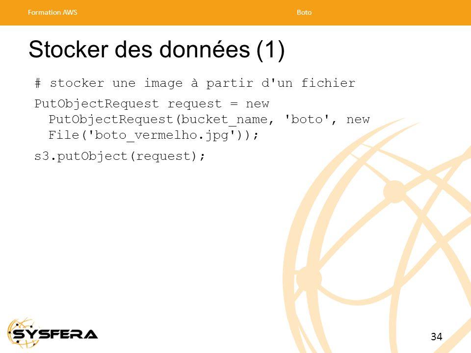 Stocker des données (1) # stocker une image à partir d un fichier PutObjectRequest request = new PutObjectRequest(bucket_name, boto , new File( boto_vermelho.jpg )); s3.putObject(request); Formation AWSBoto 34