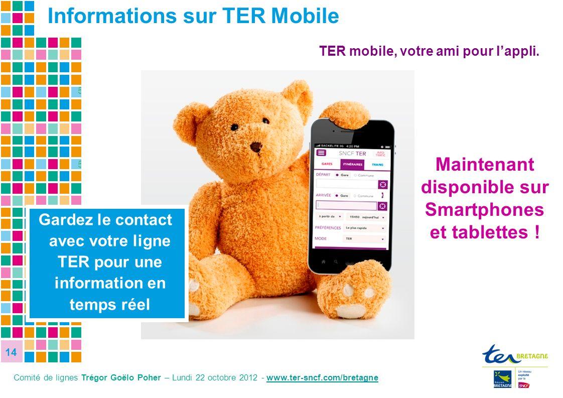 15 15 14 Gardez le contact avec votre ligne TER pour une information en temps réel Informations sur TER Mobile Maintenant disponible sur Smartphones e