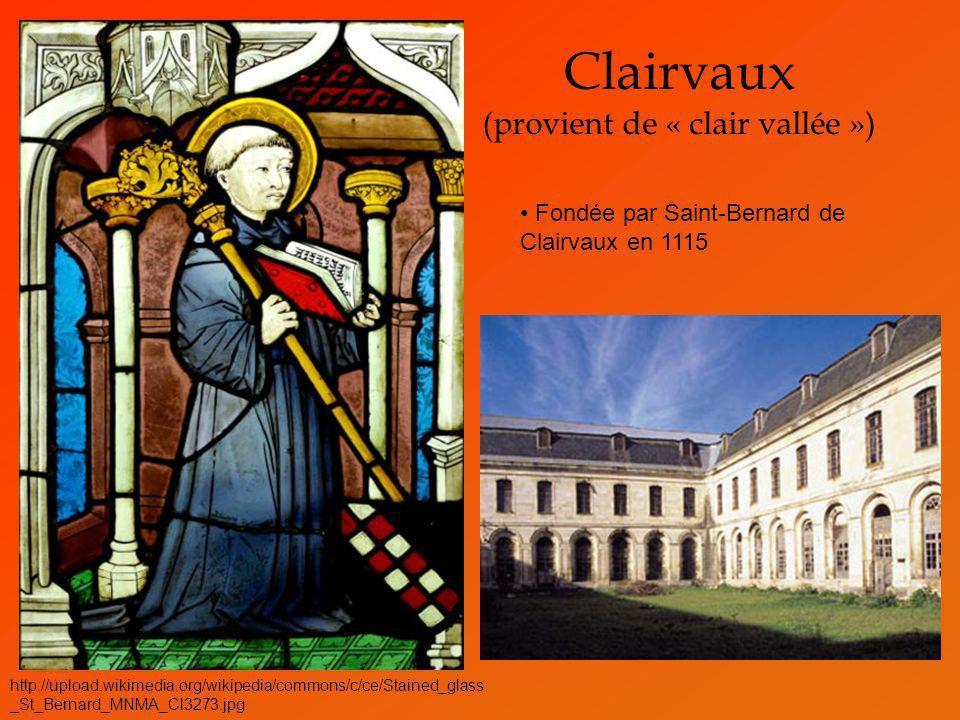Clairvaux (provient de « clair vallée ») Fondée par Saint-Bernard de Clairvaux en 1115 http://upload.wikimedia.org/wikipedia/commons/c/ce/Stained_glas