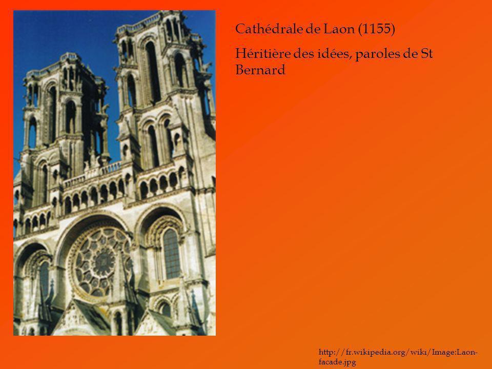 Cathédrale de Laon (1155) Héritière des idées, paroles de St Bernard http://fr.wikipedia.org/wiki/Image:Laon- facade.jpg