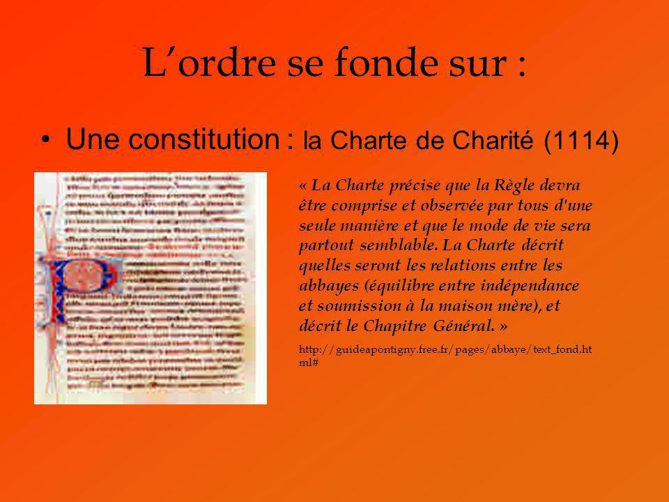 Lordre se fonde sur : Une constitution : la Charte de Charité (1114) « La Charte précise que la Règle devra être comprise et observée par tous d'une s