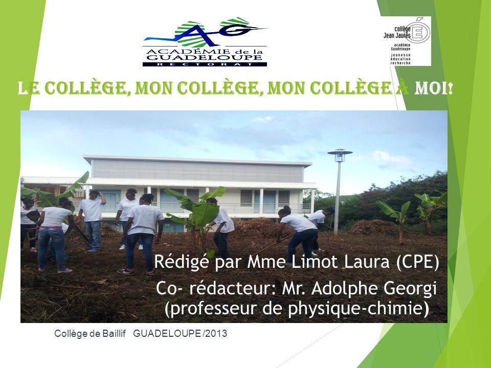 Le collège, mon collège, mon collège à moi! Rédigé par Mme Limot Laura (CPE) Co- rédacteur: Mr. Adolphe Georgi (professeur de physique-chimie) Collège