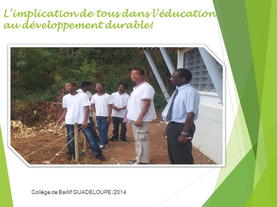 Limplication de tous dans léducation au développement durable! Collège de Baillif GUADELOUPE /2014 7