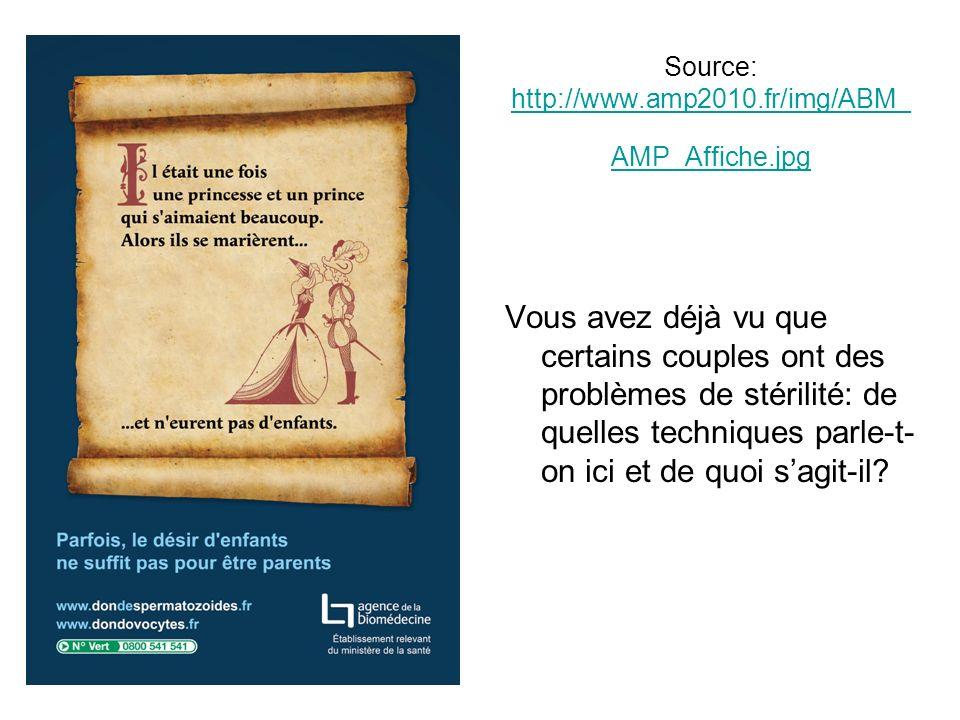Source: http://www.amp2010.fr/img/ABM_ AMP_Affiche.jpg http://www.amp2010.fr/img/ABM_ AMP_Affiche.jpg Vous avez déjà vu que certains couples ont des problèmes de stérilité: de quelles techniques parle-t- on ici et de quoi sagit-il?