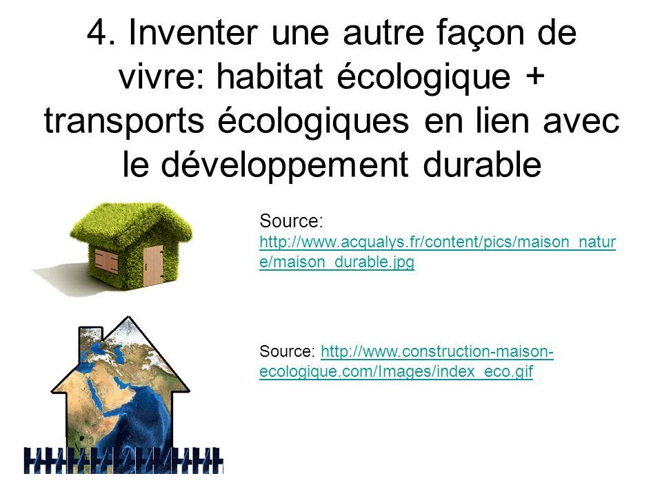 4. Inventer une autre façon de vivre: habitat écologique + transports écologiques en lien avec le développement durable Source: http://www.acqualys.fr