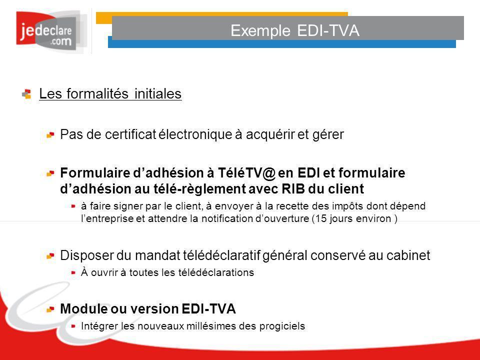 Exemple EDI-TVA Les formalités initiales Pas de certificat électronique à acquérir et gérer Formulaire dadhésion à TéléTV@ en EDI et formulaire dadhés