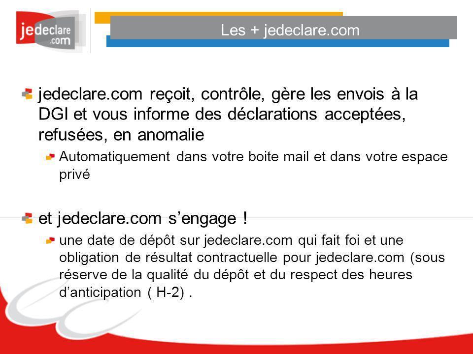 Les + jedeclare.com jedeclare.com reçoit, contrôle, gère les envois à la DGI et vous informe des déclarations acceptées, refusées, en anomalie Automat