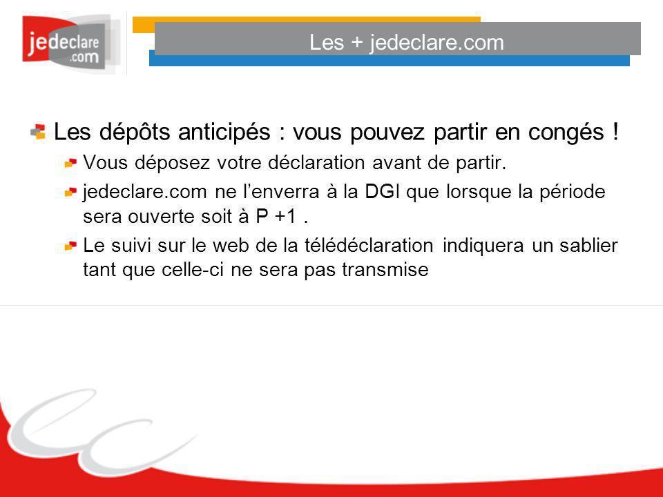 Les + jedeclare.com Les dépôts anticipés : vous pouvez partir en congés ! Vous déposez votre déclaration avant de partir. jedeclare.com ne lenverra à