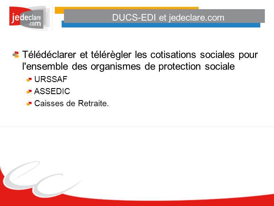 DUCS-EDI et jedeclare.com Télédéclarer et télérègler les cotisations sociales pour l'ensemble des organismes de protection sociale URSSAF ASSEDIC Cais