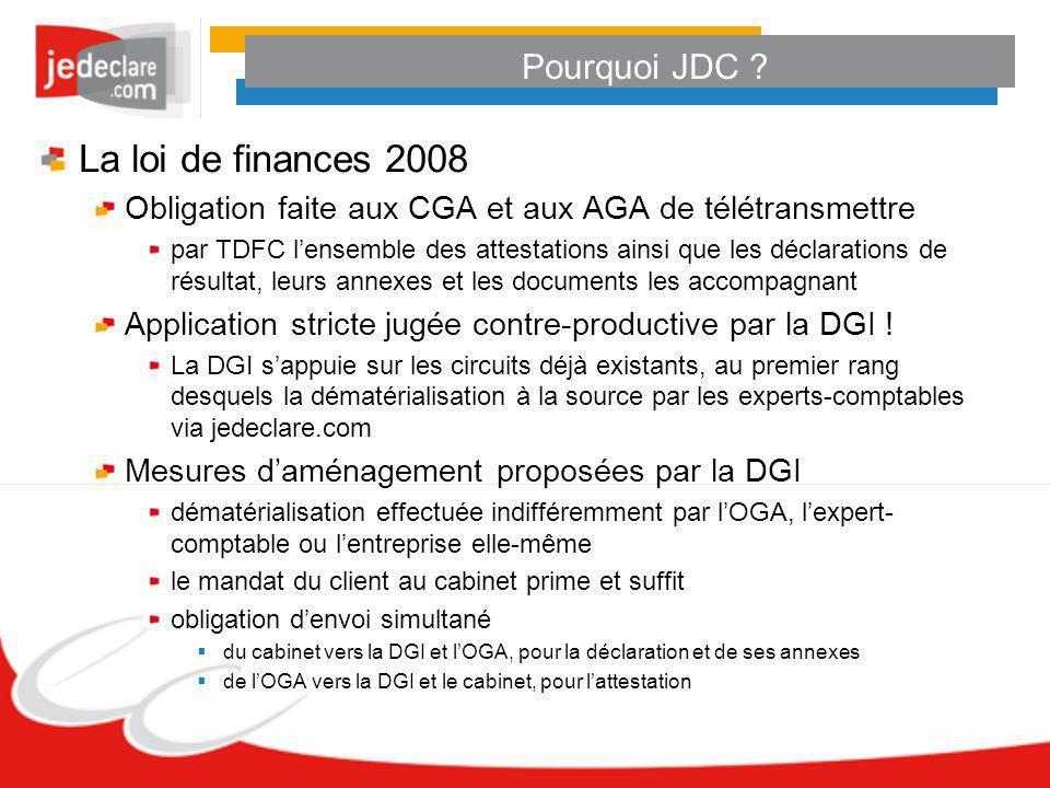 Pourquoi JDC ? La loi de finances 2008 Obligation faite aux CGA et aux AGA de télétransmettre par TDFC lensemble des attestations ainsi que les déclar