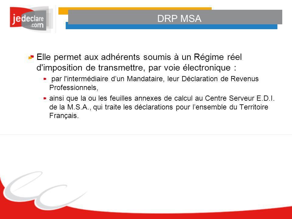 DRP MSA Elle permet aux adhérents soumis à un Régime réel d'imposition de transmettre, par voie électronique : par l'intermédiaire dun Mandataire, leu