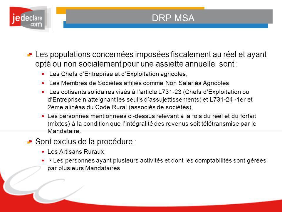 DRP MSA Les populations concernées imposées fiscalement au réel et ayant opté ou non socialement pour une assiette annuelle sont : Les Chefs dEntrepri