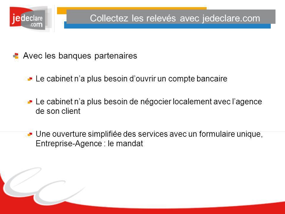 Collectez les relevés avec jedeclare.com Avec les banques partenaires Le cabinet na plus besoin douvrir un compte bancaire Le cabinet na plus besoin d