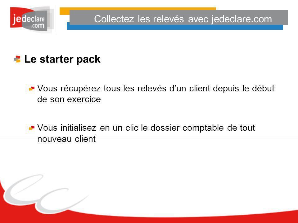 Collectez les relevés avec jedeclare.com Le starter pack Vous récupérez tous les relevés dun client depuis le début de son exercice Vous initialisez e