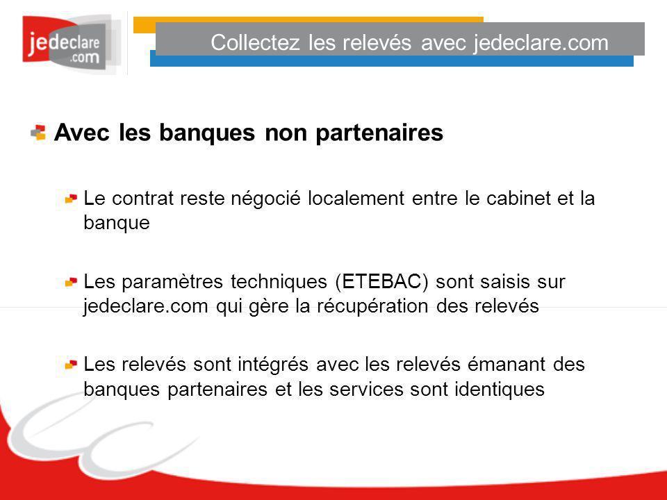 Collectez les relevés avec jedeclare.com Avec les banques non partenaires Le contrat reste négocié localement entre le cabinet et la banque Les paramè