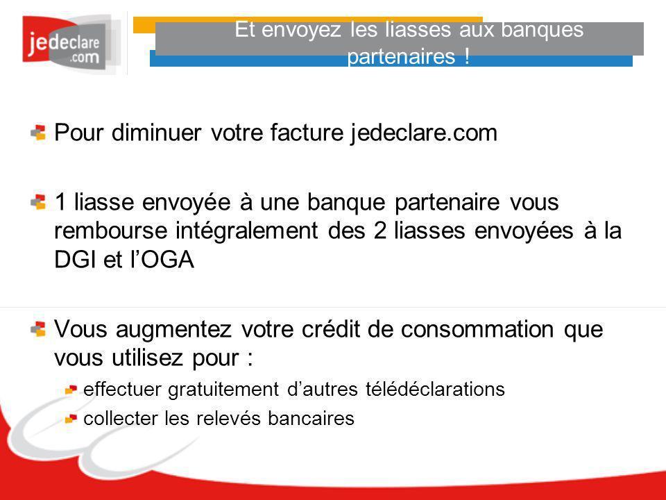 Et envoyez les liasses aux banques partenaires ! Pour diminuer votre facture jedeclare.com 1 liasse envoyée à une banque partenaire vous rembourse int