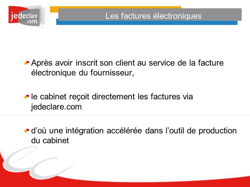 Les factures électroniques Après avoir inscrit son client au service de la facture électronique du fournisseur, le cabinet reçoit directement les fact