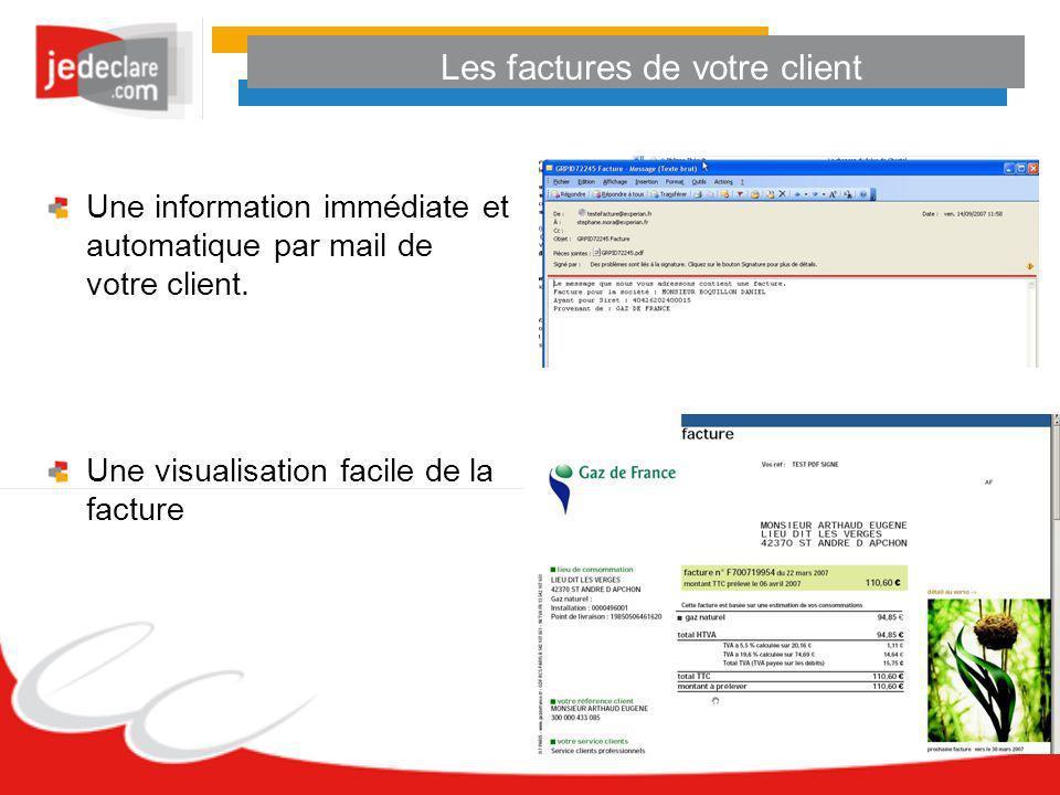 Les factures de votre client Une information immédiate et automatique par mail de votre client. Une visualisation facile de la facture