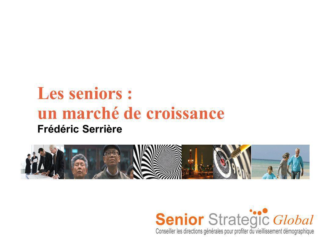 Les seniors : un marché de croissance Frédéric Serrière