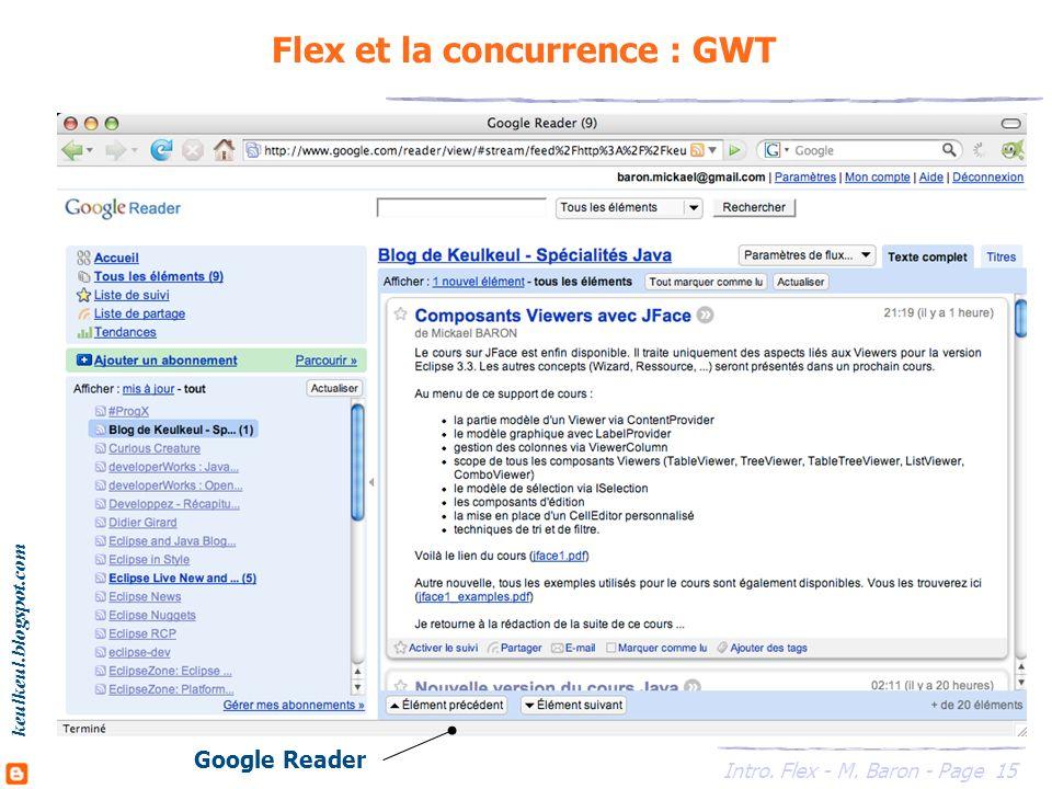 15 Intro. Flex - M. Baron - Page keulkeul.blogspot.com Flex et la concurrence : GWT Google Reader