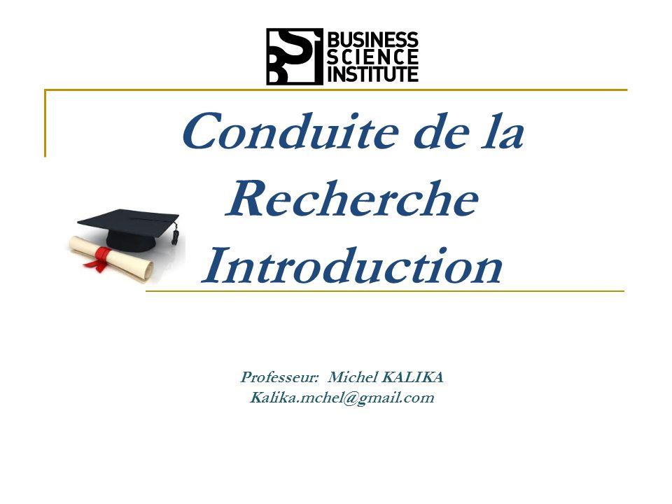 Conduite de la Recherche Introduction Professeur: Michel KALIKA Kalika.mchel@gmail.com