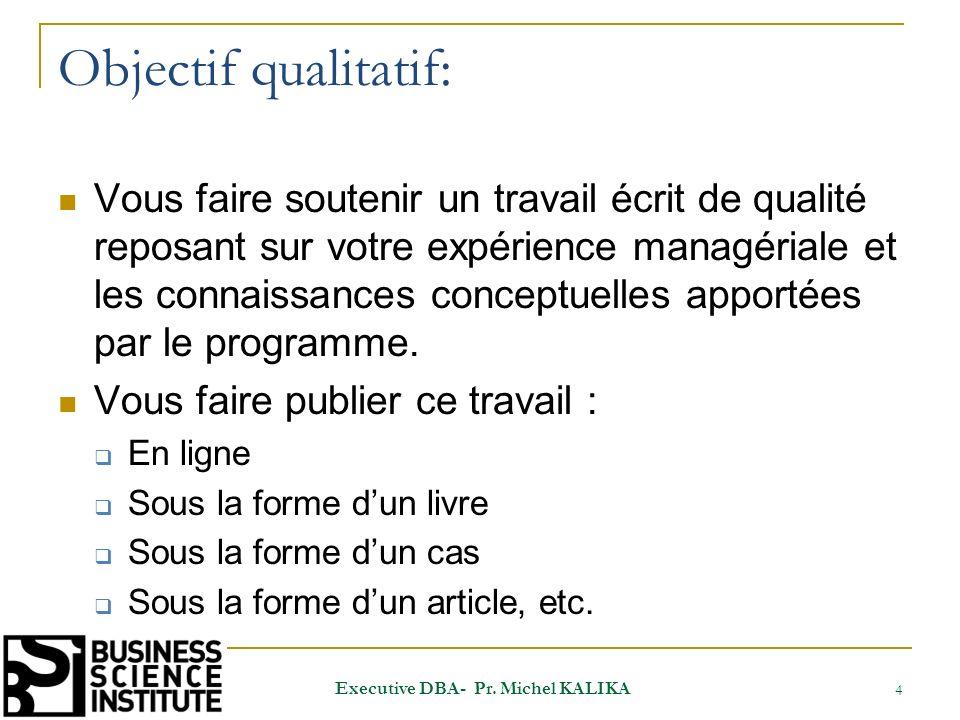 Objectif qualitatif: Vous faire soutenir un travail écrit de qualité reposant sur votre expérience managériale et les connaissances conceptuelles appo