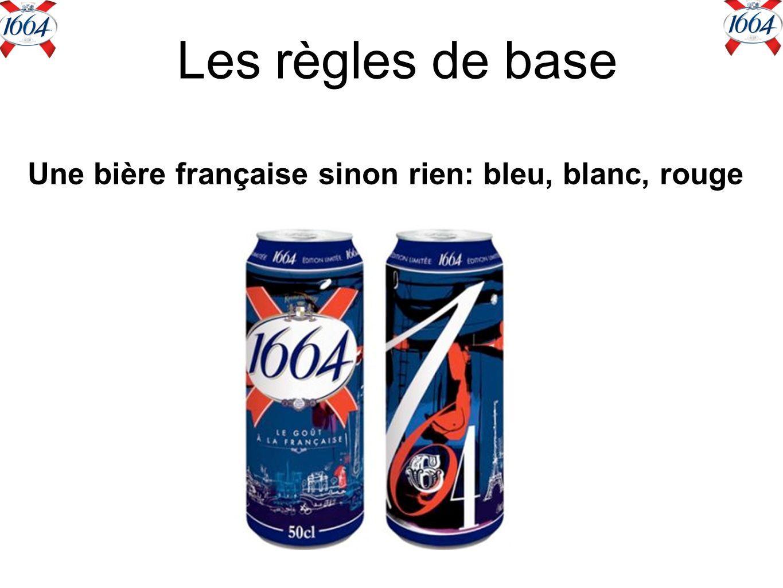 Les règles de base Une bière française sinon rien: bleu, blanc, rouge