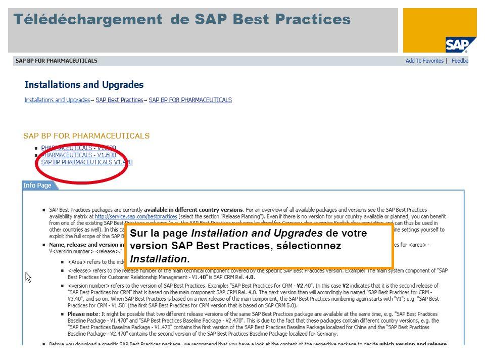Télédéchargement de SAP Best Practices Sur la page Installation and Upgrades de votre version SAP Best Practices, sélectionnez Installation.