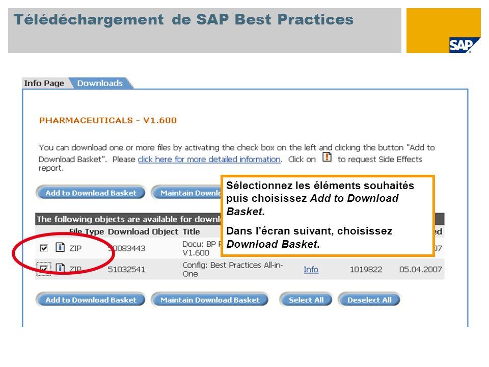 Télédéchargement de SAP Best Practices Sélectionnez les éléments souhaités puis choisissez Add to Download Basket.