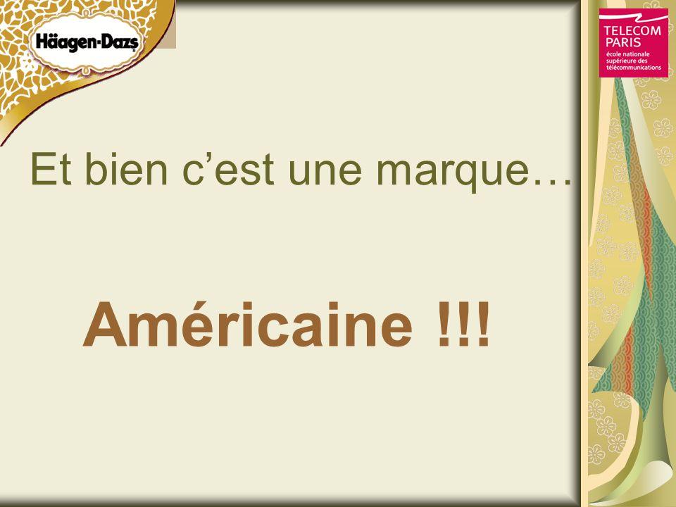 Et bien cest une marque… Américaine !!!