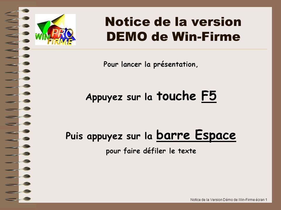 Notice de la Version Démo de Win-Firme écran 1 Pour lancer la présentation, Appuyez sur la touche F5 Puis appuyez sur la barre Espace pour faire défil