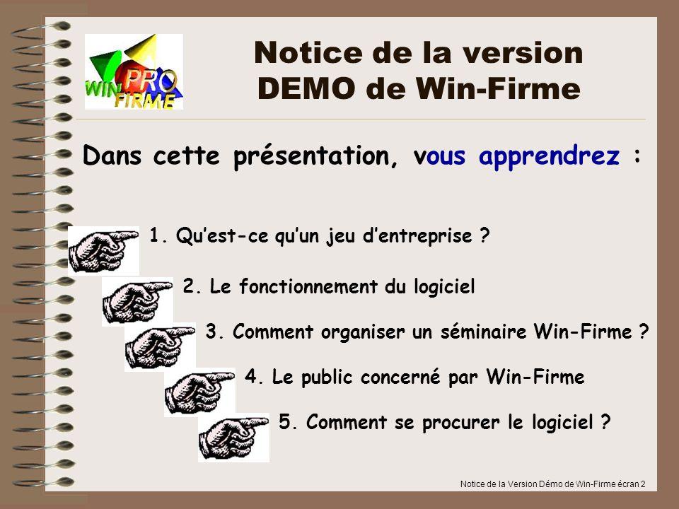 Notice de la Version Démo de Win-Firme écran 2 Dans cette présentation, vous apprendrez : 1. Quest-ce quun jeu dentreprise ? Notice de la version DEMO