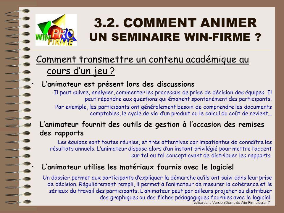 Notice de la Version Démo de Win-Firme écran 7 3.2. COMMENT ANIMER UN SEMINAIRE WIN-FIRME ? Lanimateur est présent lors des discussions Comment transm