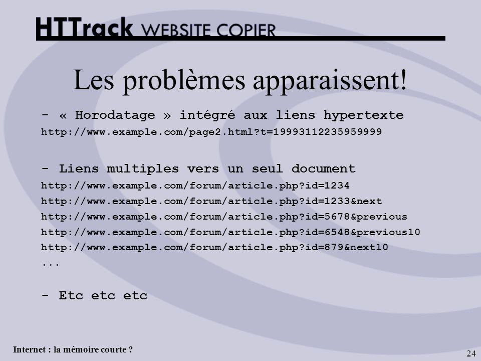 Internet : la mémoire courte ? 24 Les problèmes apparaissent! -« Horodatage » intégré aux liens hypertexte http://www.example.com/page2.html?t=1999311