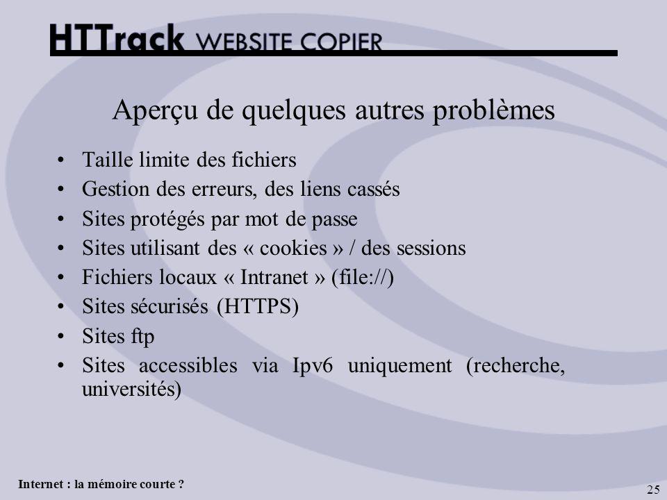 Internet : la mémoire courte ? 25 Aperçu de quelques autres problèmes Taille limite des fichiers Gestion des erreurs, des liens cassés Sites protégés