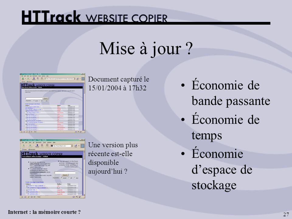 Internet : la mémoire courte ? 27 Mise à jour ? Document capturé le 15/01/2004 à 17h32 Une version plus récente est-elle disponible aujourdhui ? Écono