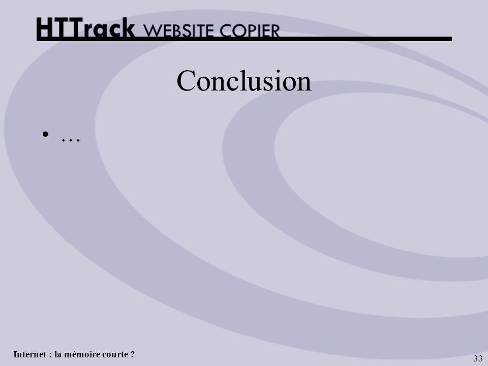 Internet : la mémoire courte ? 33 Conclusion …