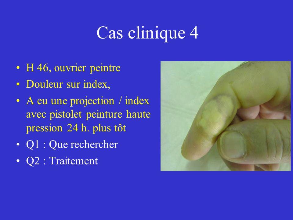 Cas clinique 4 H 46, ouvrier peintre Douleur sur index, A eu une projection / index avec pistolet peinture haute pression 24 h. plus tôt Q1 : Que rech