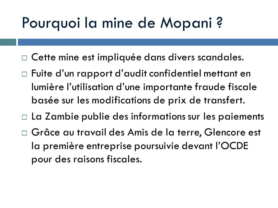 Pourquoi la mine de Mopani ? Cette mine est impliquée dans divers scandales. Fuite dun rapport daudit confidentiel mettant en lumière lutilisation dun