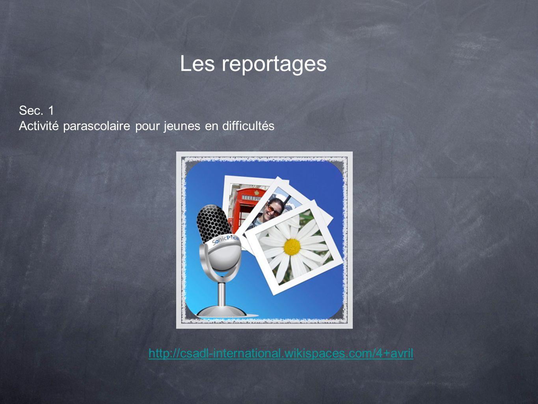 Les reportages Sec. 1 Activité parascolaire pour jeunes en difficultés http://csadl-international.wikispaces.com/4+avril